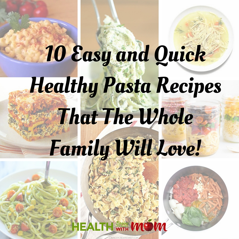 10 Easy and Quick Healthy Pasta Recipes That The Whole Family Will Love!