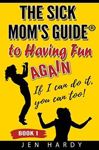 The sick mom's guide to having fun again